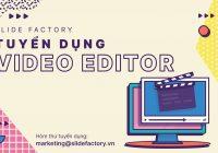 slide factory tuyển dụng biên tập viên video editor