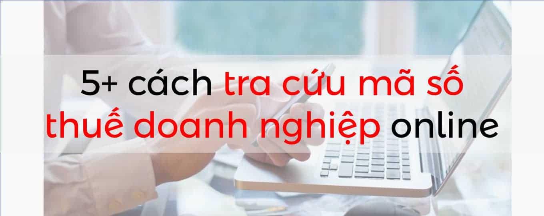 Tra cứu mã số thuế doanh nghiệp online dễ dàng với 5+ cách dưới đây