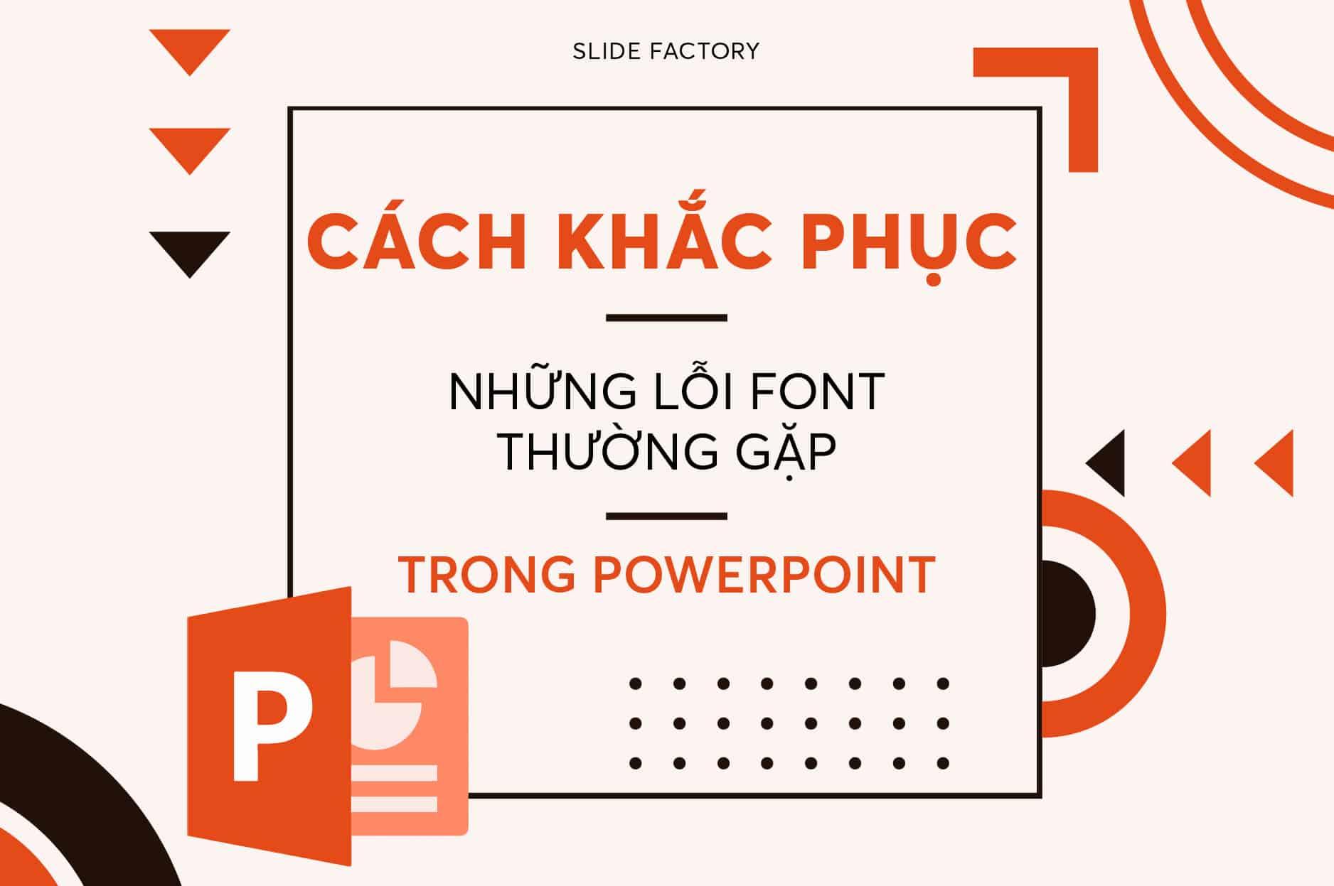 Cách khắc phục lỗi font chữ trong Powerpoint - Slidefactory