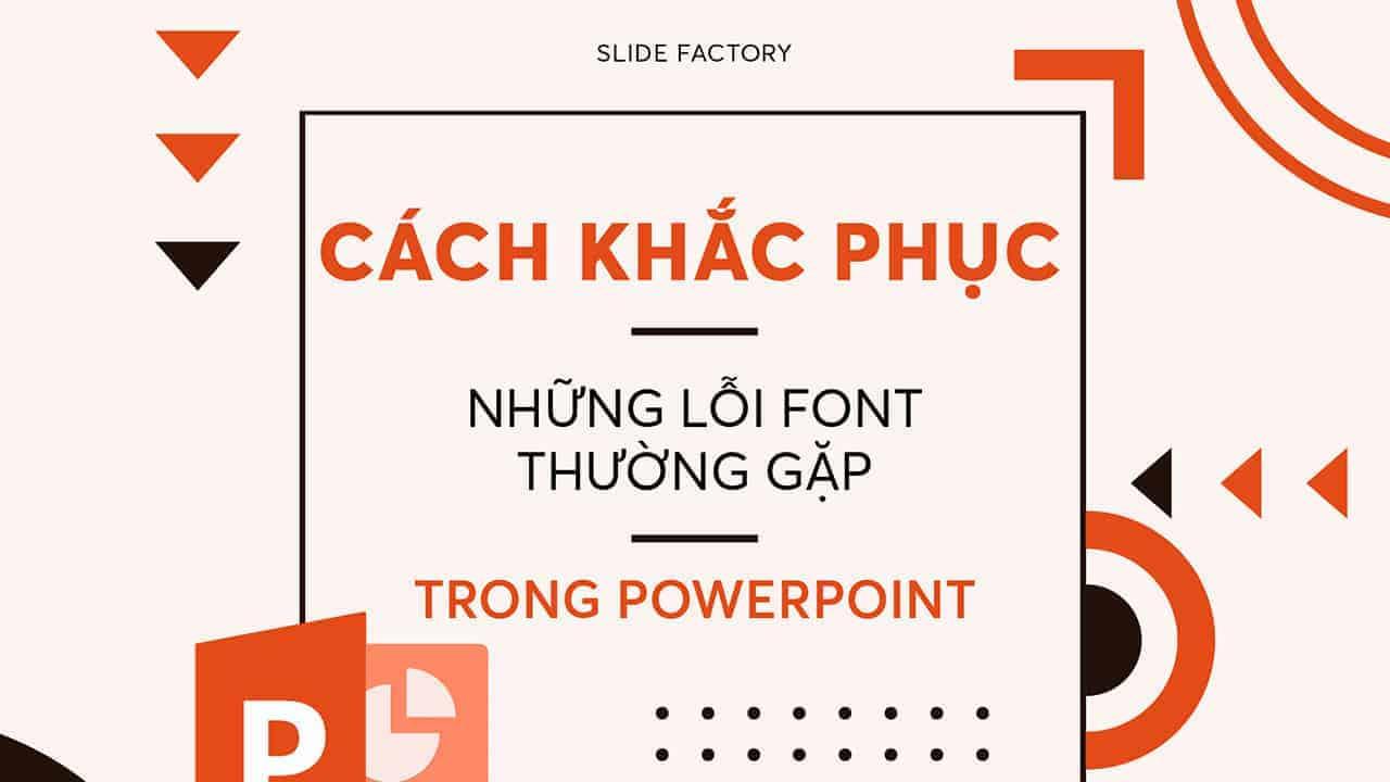 Cách khắc phục 3 lỗi font chữ thường gặp trong Powerpoint (Phần 1)